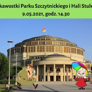 Ciekawostki Parku Szczytnickiego i Hali Stulecia - spacer z przewodnikiem