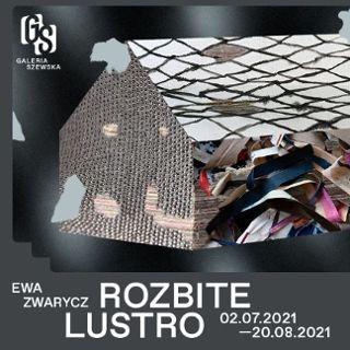 """Galeria Szewska – Ewa Zwarycz: """"Rozbite lustro"""""""
