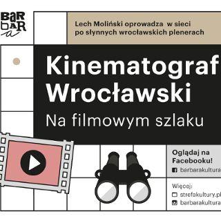 Kinematograf Wrocławski: Na filmowym szlaku