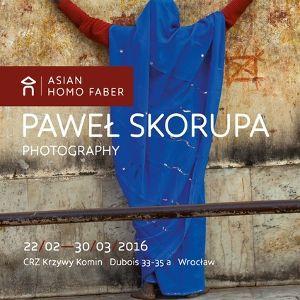 Asian Homo Faber – wystawa zdjęć Pawła Skorupy