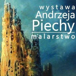Wystawa malarstwa Andrzeja Piechy