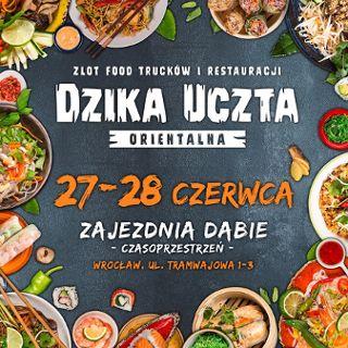 Dzika Uczta Orientalna – zlot food trucków i restauracji