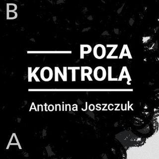 Poza kontrolą – wystawa Antoniny Joszczuk