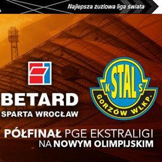 Półfinał PGE Ekstraligi: Betard Sparta vs. Cash Broker Stal