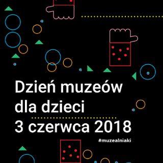 Dzień muzeów dla  dzieci #muzealniaki