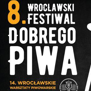 8. Wrocławski Festiwal Dobrego Piwa i 14. Wrocławskie Warsztaty Piwowarskie