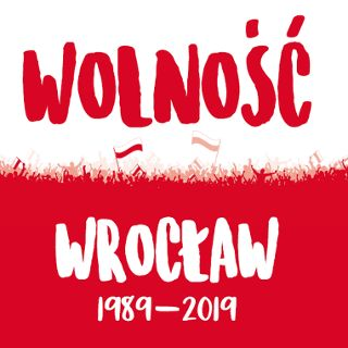 """FREEDOM. WROCLAW 1989-2019"". Events on the 30th Anniversary of the Election of 4th June 1989"