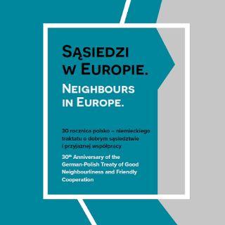 """""""Sąsiedzi w Europie"""" – wystawa na 30-lecie polsko-niemieckiego Traktatu o dobrym sąsiedztwie"""