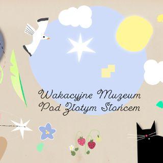 Wakacyjne Muzeum Pod Złotym Słońcem