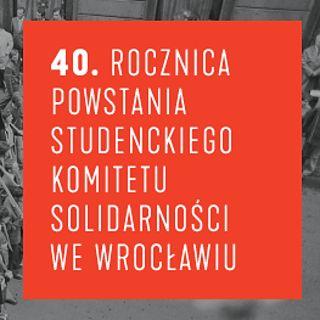 40. rocznica powstania Studenckiego Komitetu Solidarności we Wrocławiu