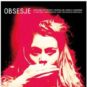 Obsesje – wystawa teatralnych zdjęć Natalii Kabanow