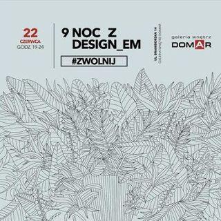 9. Noc z Designem #Zwolnij