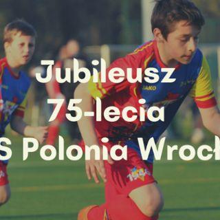 Jubileusz 75-lecia KKS Polonia Wrocław