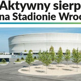Aktywny sierpień na Stadionie Wrocław